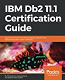 img - for IBM Db2 11.1 Certification Guide: Explore techniques to master database programming and administration tasks in IBM Db2 book / textbook / text book