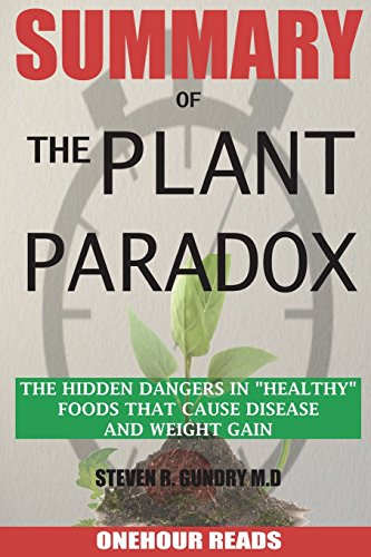 Pdf Health SUMMARY Of The Plant Paradox: The Hidden Dangers in 'Healthy' Foods That Cause Disease and Weight Gain By Dr Steven Gundry