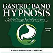 Gastric Band Hypnosis: Weight Loss, Without the Risks That Come with Surgery. The Mind Is Powerful and Your Be