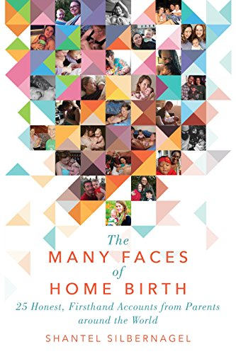 The Many Faces of Home Birth: 25 Honest, Firsthand Accounts from Parents around the World - The First Spiritual Exercises