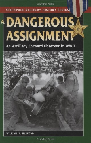 A Dangerous Assignment: An Artillery Forward Observer in World War II (Stackpole Military History Series)