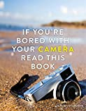 Image of If You're Bored with your Camera Read This Book (If you're ... Read This Book)