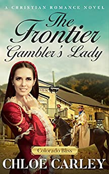 The Frontier Gambler's Lady: A Christian Historical Romance Novel