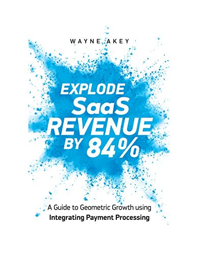 Explode SAAS Revenue by 84%: A Guide to Geometric Growth using Integrating Payment Processing
