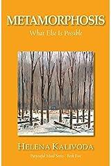 Metamorphosis, What Else Is Possible? (Purposeful Mind Series - Book Five) by Helena Kalivoda (2014-02-10) Paperback
