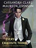 Every Exquisite Thing (Ghosts of the Shadow Market Book 3)
