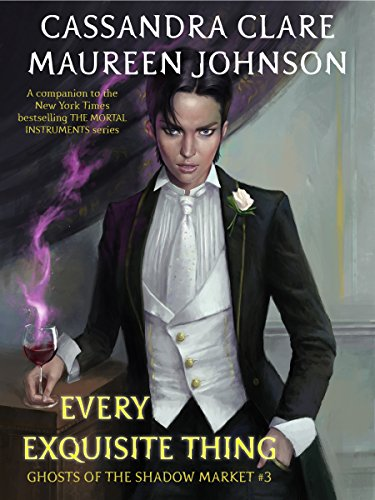 Every Exquisite Thing (Ghosts of the Shadow Market Book 3) cover