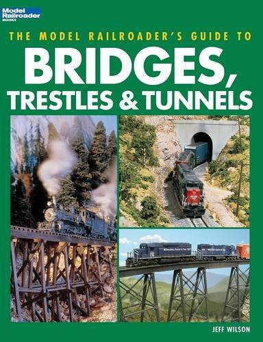The Model Railroader's Guide to Bridges, Trestles & Tunnels - Railroad Bridge Design