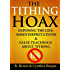 The Tithing Hoax: Exposing the Lies, Misinterpretations & False Teachings about Tithing