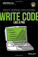 Write Code Like a Pro: Create Working Applications Front Cover