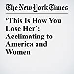 'This Is How You Lose Her': Acclimating to America and Women | Michiko Kakutani