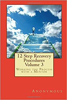 12 Step Recovery Procedures - Volume 3: Working the Process with a Mentor