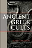 Ancient Greek Cults, Jennifer Larson, 0415324483