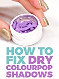 How to Fix Your Dry Colourpop Eyeshadow