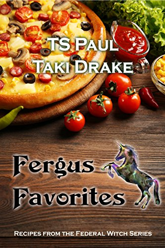 Fergus Favorites Cookbook: Recipes from the World of the Federal Witch by Taki Drake, TS Paul