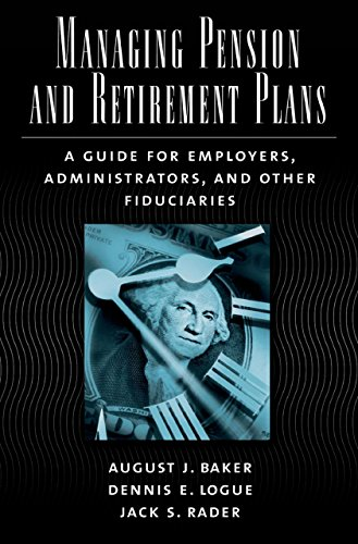 Managing Pension and Retirement Plans: A Guide for Employers, Administrators, and Other Fiduciaries Pdf
