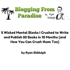 5 Wicked Mental Blocks I Crushed to Write and Publish 50 Books in 10 Months (and How You Can Crush Them Too) Audiobook