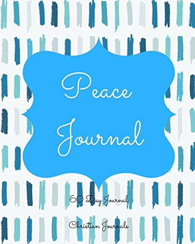 Peace Journal 60 Day Journal: Notebook With 60 Peace Bible Verses, 60 Inspirational Quotes, And 60 Pages To Write ()