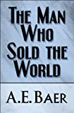 The Man Who Sold the World, A. E. Baer, 1608360237
