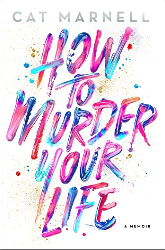 Book Cover: How to Murder Your Life: A Memoir