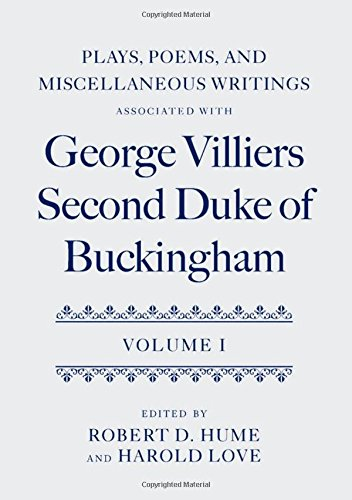 (Plays, Poems, and Miscellaneous Writings associated with George Villiers, Second Duke of Buckingham: Volume I)
