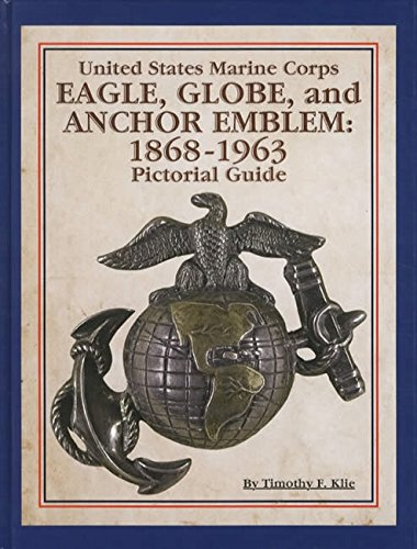 United States Marine Corps Eagle, Globe and Anchor Emblem: 1868 -1963 - Pictorial guide