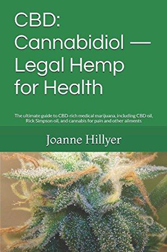 CBD: Cannabidiol — Legal Hemp for Health: The ultimate guide to CBD-rich medical marijuana, including CBD oil, Rick Simpson oil, and cannabis for pain and other ailments