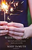 Worth Living: How God's Wild Love for You Makes You Worthy