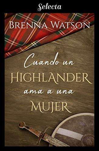 Cuando un highlander ama a una mujer por Brenna Watson