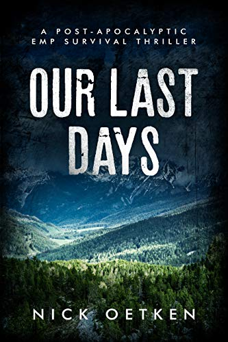 Our Last Days: A Post Apocalyptic EMP Survival Thriller by [Oetken, Nick]