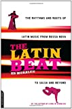 The Latin Beat: The Rhythms and Roots of Latin Music, from Bossa Nova to Salsa and Beyond