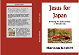 Jesus for Japan: Bridging the Cultural  Gap to Christianity (Bridging the Cultural Gap to Christianity in Japan Book 1)