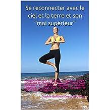 """Se reconnecter avec le ciel et la terre et son """"moi supérieur"""": Autoguérison pour : l'insomnie, les angoisses, le stress, le manque de confiance, la dépression, ... négatives, le poids... (French Edition)"""