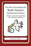 The Best Ever Book of Baby Names for British Citizens: 33,000+ Names for Your Baby That Will Last a Lifetime