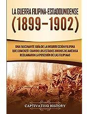 La Guerra Filipina-Estadounidense (1899-1902): Una fascinante guía de la insurrección filipina que comenzó cuando los Estados Unidos de América reclamaron la posesión de las Filipinas