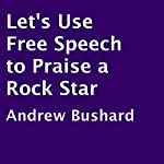 Let's Use Free Speech to Praise a Rock Star | Andrew Bushard