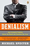 Denialism: How Irrational Thinking Harms the Planet and Threatens Our Lives, Michael Specter, 0143118315