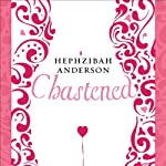 Chastened: The Unexpected Story of My Year Without Sex | Hephzibah Anderson