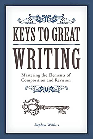 Keys to Great Writing - Kindle edition by Stephen Wilbers ...