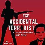 The Accidental Terrorist: A California Accountant's Coup d'Etat | Adam PIore