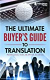 The Ultimate Buyer's Guide to Translation: Translation process, vendors, QA, DTP, tools, tips and more