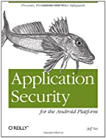 Application Security for the Android Platform: Processes, Permissions, and Other Safeguards Front Cover