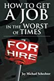 How to Get a Job in the Worst of Times, Jay Michael Schechter, 1477125213