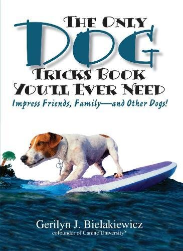 The Only Dog Tricks Book You'll Ever Need: Impress Friends, Family--and Other Dogs! (The Best Tricks Ever)