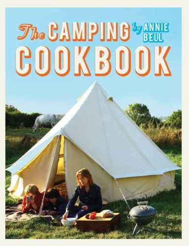 The Camping Cookbook: 95 Inspirational Recipes from Hearty Brunches to Campfire Suppers by Annie Bell