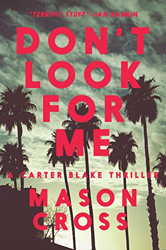 Don't Look for Me: A Carter Blake Thriller (Carter Blake) by [Cross, Mason]