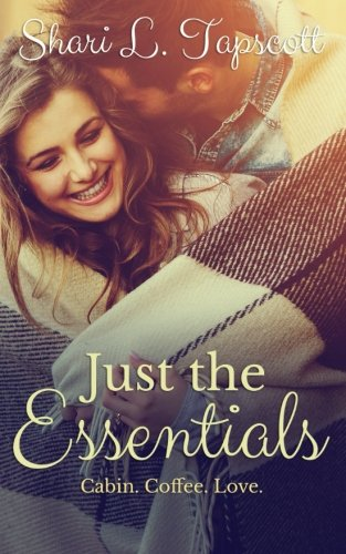 Just the Essentials (Cabin. Coffee. Love.) (Volume 1)