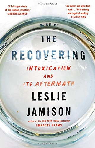 The Recovering: Intoxication and Its Aftermath cover
