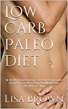 Low Carb Paleo Diet: 30 The Most Amazing Low Carb Paleo Slow Cooker Recipes For Healthy Eating And Weight Loss The Delicious Way
