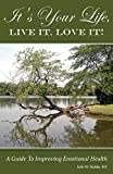 img - for It's Your Life, Live It, Love It! A Guide To Improving Emotional Health. book / textbook / text book
